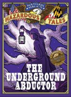 Nathan Hale's Hazardous Tales, #5: The Underground Abductor: An Abolitionist Tale About Harriet Tubman