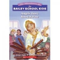 The Adventures of the Bailey School Kids, No. 23: Angels Don't Know Karate