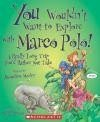 You Wouldn't Want To Explore With Marco Polo! A Really Long TripYou'd Rather Not Take