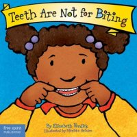 Teeth Are Not for Biting  (Best Behavior Series)