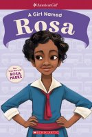 Girl Named Rosa: The True Story of Rosa Parks     (A Girl Named Rosa)  American Girl: A Girl Named series