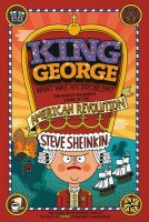 King George What Was His Problem: The Whole Hilarious Story of the American Revolution