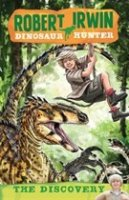 Robert Irwin Dinosaur Hunter:  The Discovery