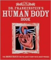 Dr. Frankenstein's Human Body Book:  The Monstrous Truth about How Your Body Works