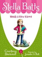Stella Batts Needs a New Name (Book 1)