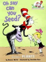 Oh Say Can You Seed? : All About Flowering Plants (Cat in the Hat's Learning Library)