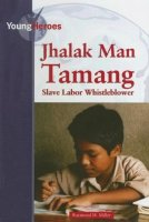 Jhalak Man Tamang: Slave Labor Whistle Blower