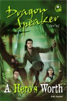 A Hero's Worth: Dragon Speaker Trilogy, Book Two