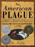 An American Plague   The True and Terrifying Story of the Yellow Fever Epidemic of 1793