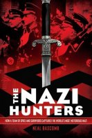 Nazi Hunters: How a Team of Spies and Survivors Captured the World's Most Notorious Nazi