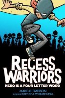Recess Warriors, Book 1:  Hero Is a Four-Letter Word