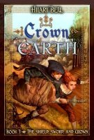 Crown of Earth: The Shield, Sword and Crown Trilogy, Book Three