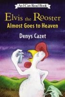 Elvis the Rooster Almost Goes to Heaven (I Can Read, Level 3)