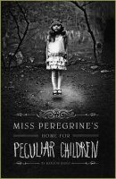 Miss Peregrine's Peculiar Children, Book 1:  Miss Peregrine's Home for Peculiar Children