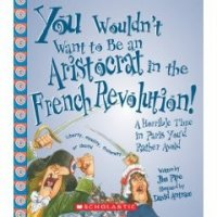 You Wouldn't Want To Be An Aristocrat in The French Revolution! A Horrible Time in Paris You'd ...