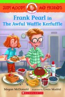 Judy Moody and Friends, Book 4:  Frank Pearl in The Awful Waffle Kerfuffle