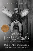 Miss Peregrine's Peculiar Children, Book 3:  Library of Souls: The Third Novel of Miss Peregrine's Peculiar Children
