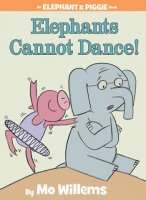 An Elephant & Piggie Book:  Elephants Cannot Dance!
