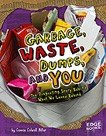 Garbage, Waste, Dumps and You:The Disgusting Story Behind What We Leave Behind