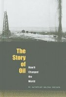 The Story of Oil: How It Changed the World (The World Transformed Series)