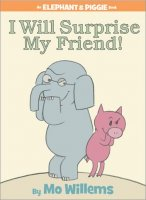 An Elephant and Piggie Book: I Will Surprise My Friend!