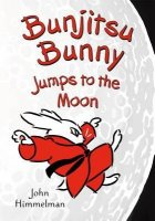 Bunjitsu Bunny Jumps to the Moon  (Bunjitsu Bunny, Book 3)