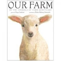 Our Farm: By the Animals of Farm Sanctuary