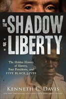 In the Shadow of Liberty The Hidden History of Slavery, Four Presidents and Five Black Lives