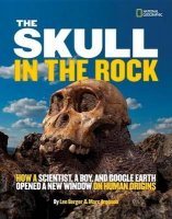 The Skull in the Rock: How a Scientist, A Boy, and Google Earth Opened a Window On Human Origins