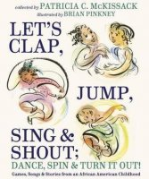 Let's Clap, Jump, Sing and Shout, Dance, Spin and Turn It Out: Games, Songs and Stories From An African American Childhood