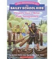 The Adventures of the Bailey School Kids, No. 9: Pirates Don't Wear Pink Sunglasses