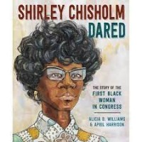 shirley chisholm dared the story of the first black woman in congress