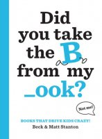 Books That Drive Kids CRAZY: Did You Take the B from My _ook?