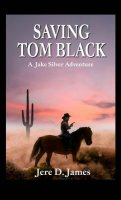 Saving Tom Black: A Jake Silver Adventure