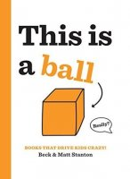 Books That Drive Kids Crazy:  This Is a Ball
