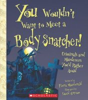 You Wouldn't Want To Meet A Body Snatcher! Criminals and Murderers You'd Rather Avoid