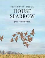 Triumphant Tale of the House Sparrow