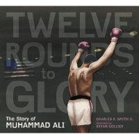 Twelve Rounds to Glory   The Story of Muhammad Ali