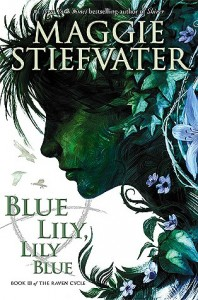 Blue Lily, Lily Blue   (Raven Cycle, Book 3)