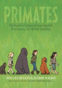 Primates: The Fearless Science of Jane Goodall, Dian Fossey and Birute Goldikas