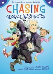 Chasing George Washington :  Kennedy Center Presents Capital Kids