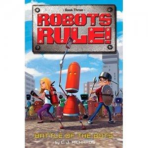 Battle of the Bots  ( Robots Rule,  Book 3)