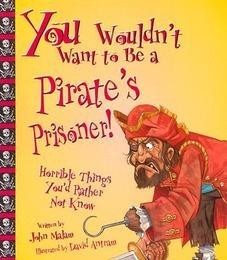 You Wouldn't Want To Be A Pirate's Prisoner! Horrible Things You'd Rather Not Know