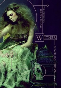 Wither: Chemical Garden Trilogy, Book One