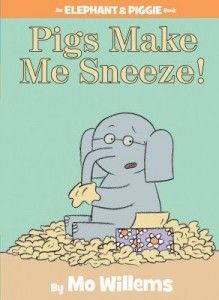 An Elephant and Piggie Book: Pigs Make Me Sneeze!