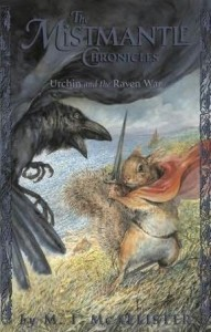 Mistmantle Chronicles, Book 4:  The Urchin and the Raven War