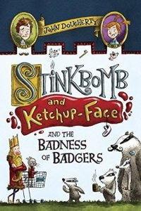 Stinkbomb and Ketchup-Face and the Badness of Badgers, Book 1