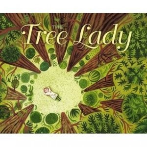 Tree Lady: The True Story of How One Tree Loving Woman Changed a City Forever