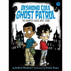 Desmond Cole Ghost Patrol, Book 1:  The Haunted House Next Door