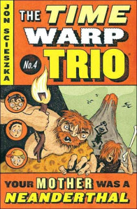 Your Mother Was a Neanderthal (Time Warp Trio)